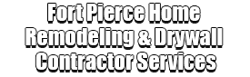 Fort Pierce Home Remodeling & Drywall Contractor Services Logo-We offer Home Remodeling Services, Drywall Repair, Interior Painting, Drywall Installation, Exterior Painting, Residential Painting, Commercial Painting, Drywall Contracting, Wallpaper Removal, Custom Ceilings, Popcorn Removal, Smooth Ceiling, Tile Installation, Floor Installation, Bathroom Remodeling, Kitchen Remodeling, Cabinet Installation, and more contracting services!